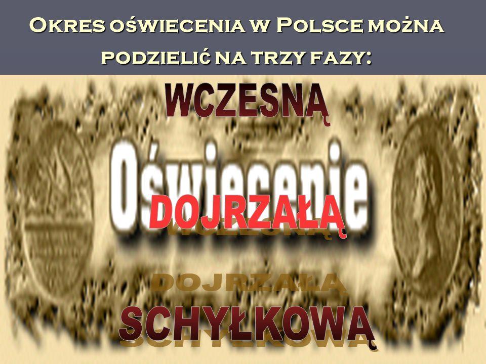 Okres o ś wiecenia w Polsce mo ż na podzieli ć na trzy fazy: