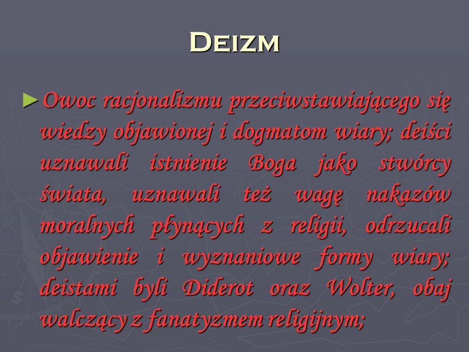 Deizm Owoc racjonalizmu przeciwstawiającego się wiedzy objawionej i dogmatom wiary; deiści uznawali istnienie Boga jako stwórcy świata, uznawali też w