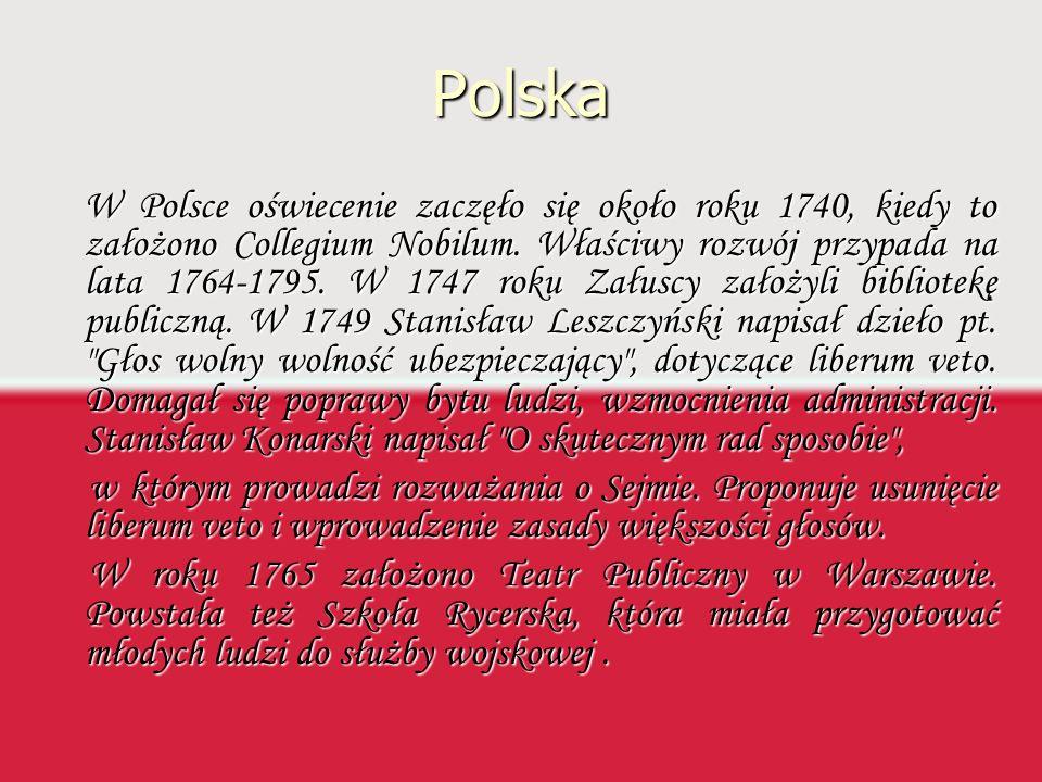 Polska W Polsce oświecenie zaczęło się około roku 1740, kiedy to założono Collegium Nobilum. Właściwy rozwój przypada na lata 1764-1795. W 1747 roku Z