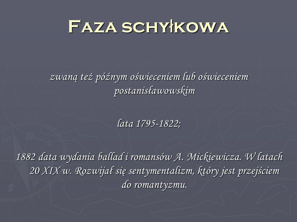 Faza schy ł kowa zwaną też późnym oświeceniem lub oświeceniem postanisławowskim lata 1795-1822; 1882 data wydania ballad i romansów A. Mickiewicza. W