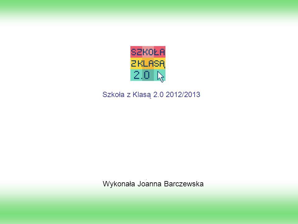 Wykonała Joanna Barczewska Szkoła z Klasą 2.0 2012/2013