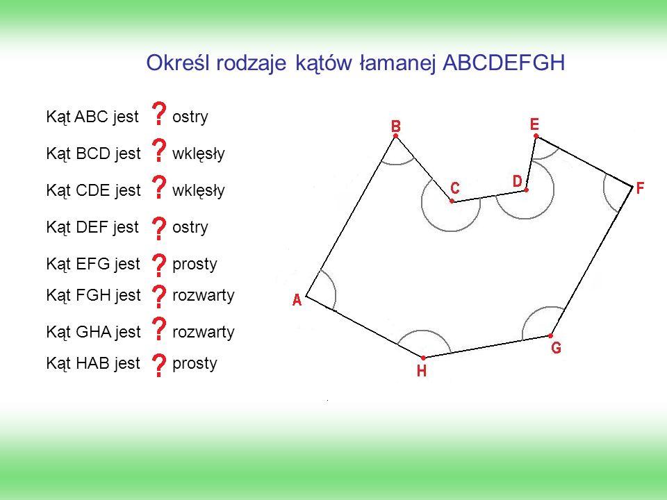 Kąt ABC jest Kąt BCD jest Kąt CDE jest Kąt DEF jest Kąt EFG jest Kąt FGH jest Kąt GHA jest Kąt HAB jest ostry wklęsły ostry prosty rozwarty prosty Określ rodzaje kątów łamanej ABCDEFGH