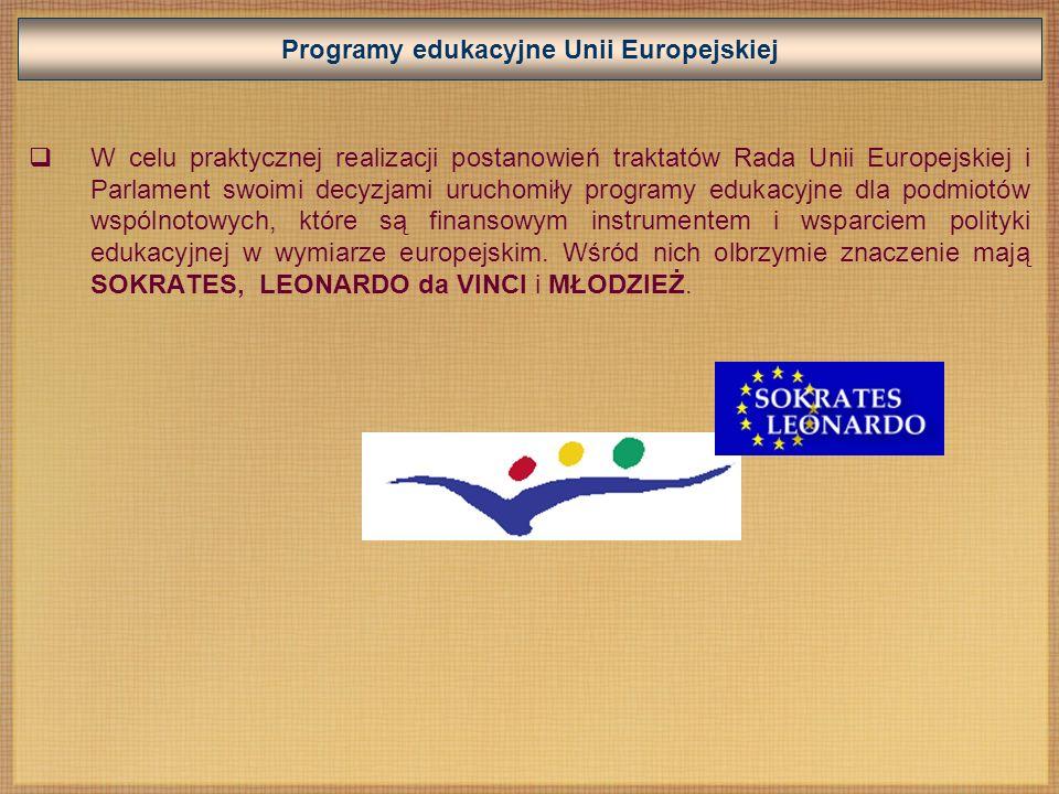 Programy edukacyjne Unii Europejskiej W celu praktycznej realizacji postanowień traktatów Rada Unii Europejskiej i Parlament swoimi decyzjami uruchomiły programy edukacyjne dla podmiotów wspólnotowych, które są finansowym instrumentem i wsparciem polityki edukacyjnej w wymiarze europejskim.