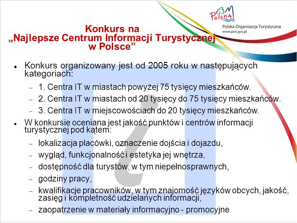 Konkurs na Najlepsze Centrum Informacji Turystycznej w Polsce Konkurs organizowany jest od 2005 roku w następujących kategoriach: 1.