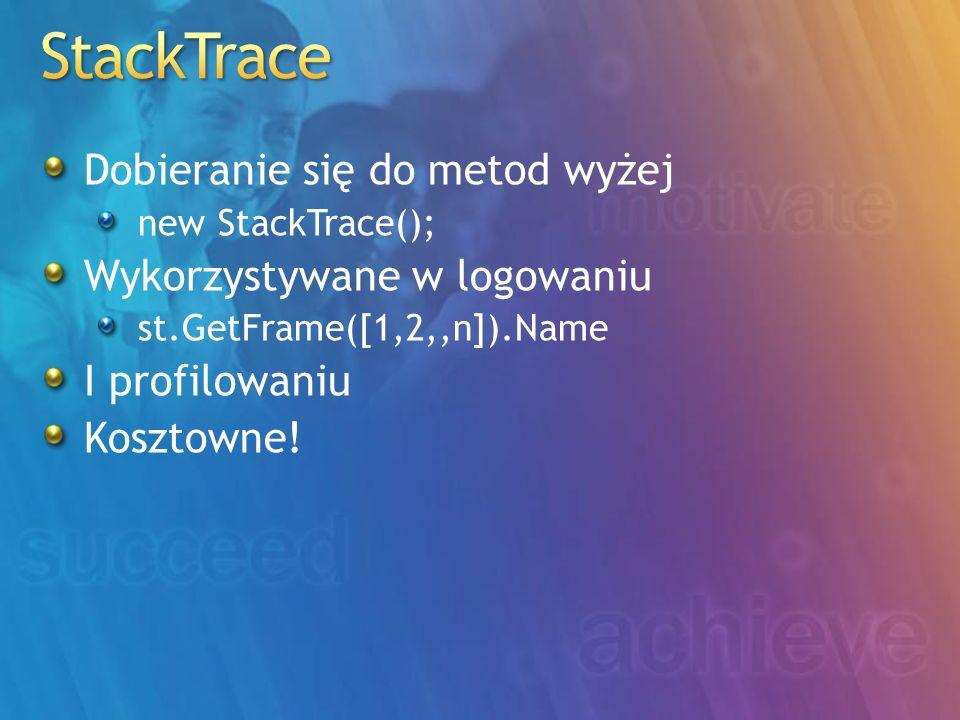 Dobieranie się do metod wyżej new StackTrace(); Wykorzystywane w logowaniu st.GetFrame([1,2,,n]).Name I profilowaniu Kosztowne!