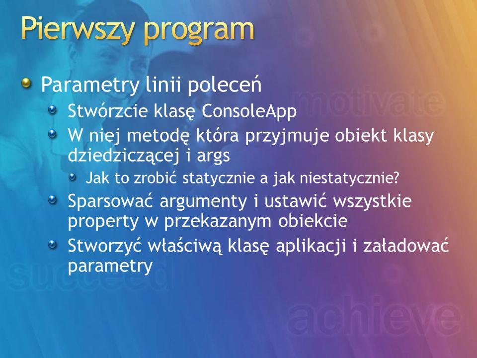 Parametry linii poleceń Stwórzcie klasę ConsoleApp W niej metodę która przyjmuje obiekt klasy dziedziczącej i args Jak to zrobić statycznie a jak nies