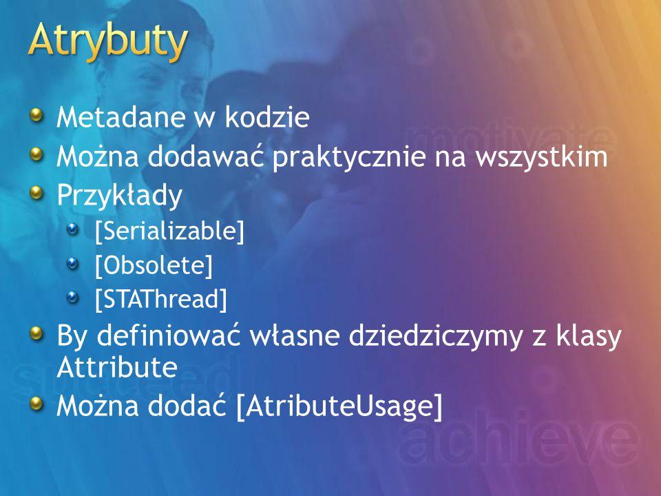 Metadane w kodzie Można dodawać praktycznie na wszystkim Przykłady [Serializable] [Obsolete] [STAThread] By definiować własne dziedziczymy z klasy Attribute Można dodać [AtributeUsage]