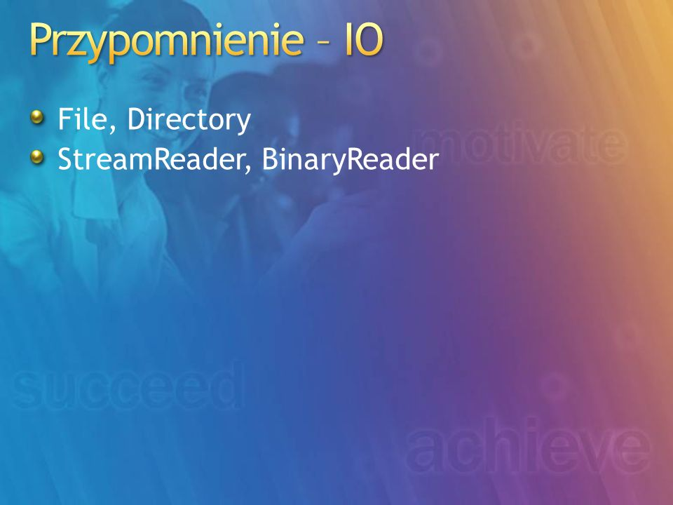 File, Directory StreamReader, BinaryReader