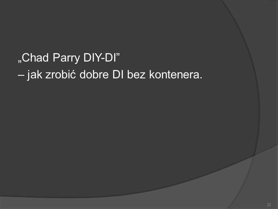 Chad Parry DIY-DI – jak zrobić dobre DI bez kontenera. 22