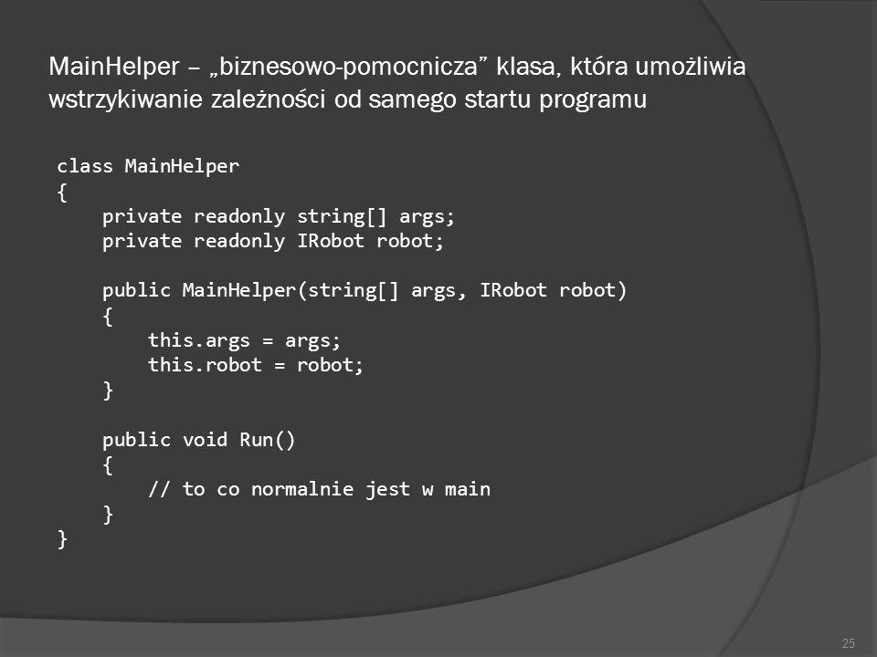 MainHelper – biznesowo-pomocnicza klasa, która umożliwia wstrzykiwanie zależności od samego startu programu class MainHelper { private readonly string