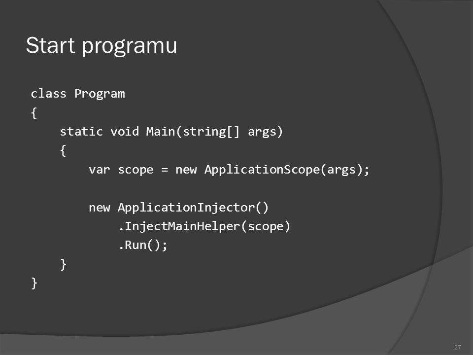 Start programu class Program { static void Main(string[] args) { var scope = new ApplicationScope(args); new ApplicationInjector().InjectMainHelper(sc