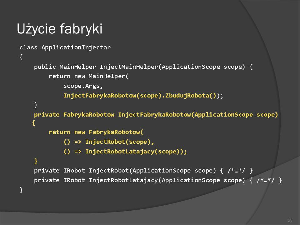 Użycie fabryki class ApplicationInjector { public MainHelper InjectMainHelper(ApplicationScope scope) { return new MainHelper( scope.Args, InjectFabry