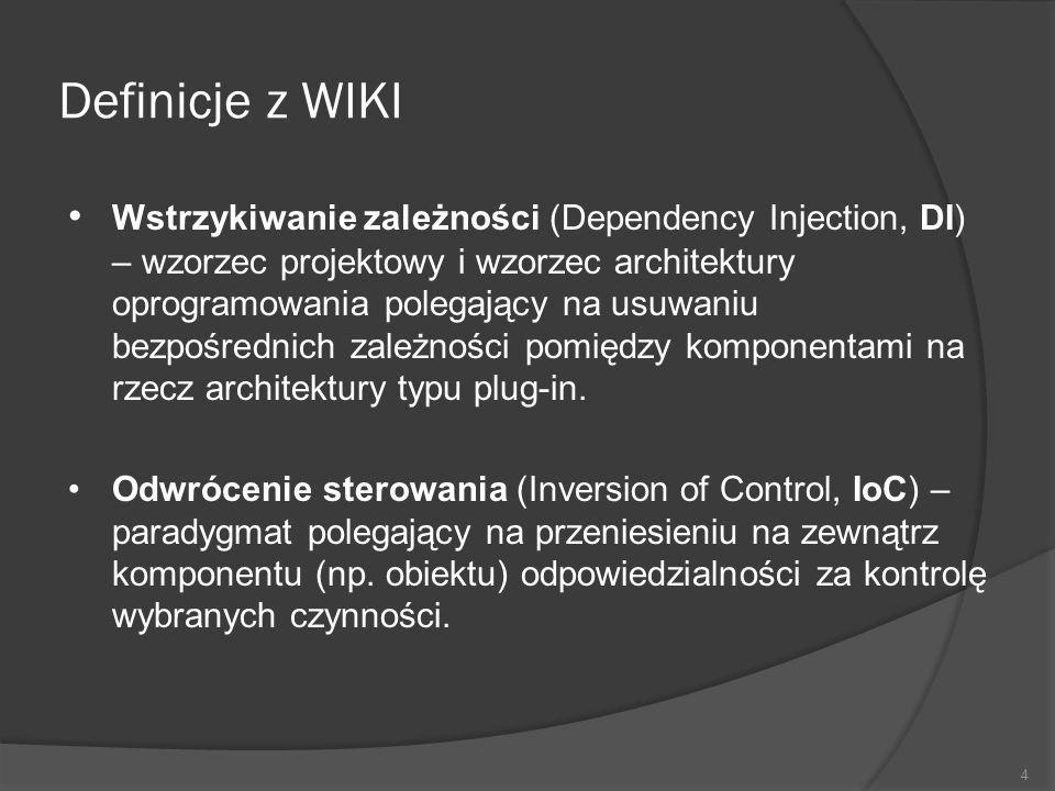 Definicje z WIKI Wstrzykiwanie zależności (Dependency Injection, DI) – wzorzec projektowy i wzorzec architektury oprogramowania polegający na usuwaniu