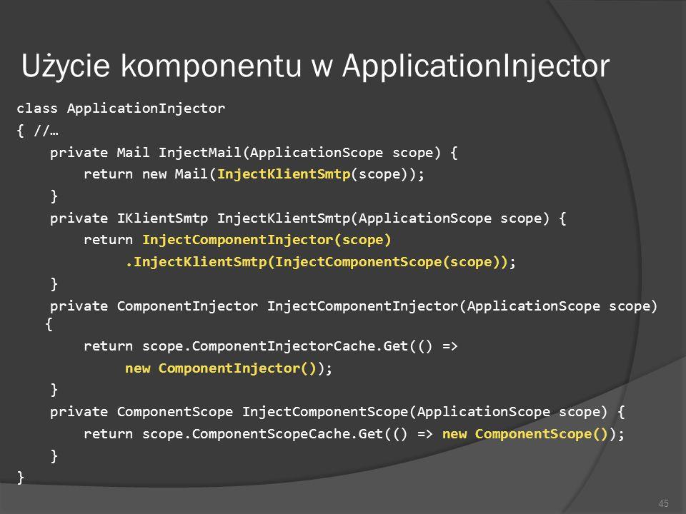 Użycie komponentu w ApplicationInjector class ApplicationInjector { //… private Mail InjectMail(ApplicationScope scope) { return new Mail(InjectKlient