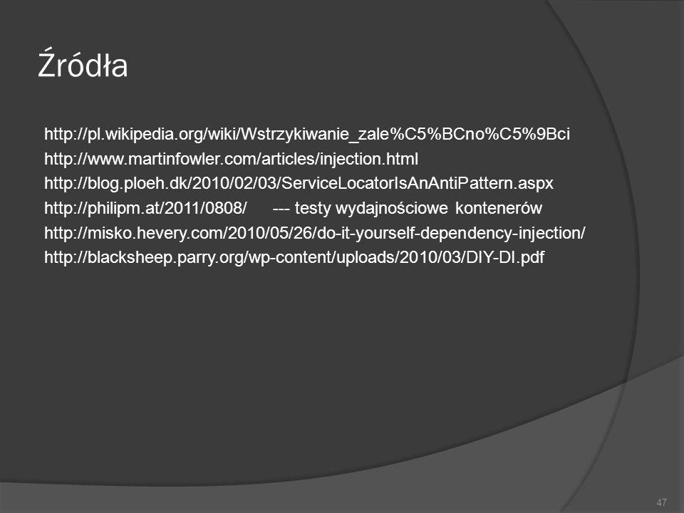 Źródła http://pl.wikipedia.org/wiki/Wstrzykiwanie_zale%C5%BCno%C5%9Bci http://www.martinfowler.com/articles/injection.html http://blog.ploeh.dk/2010/0