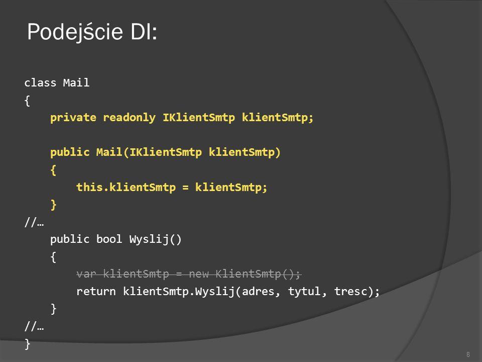Podejście DI: class Mail { private readonly IKlientSmtp klientSmtp; public Mail(IKlientSmtp klientSmtp) { this.klientSmtp = klientSmtp; } //… public b