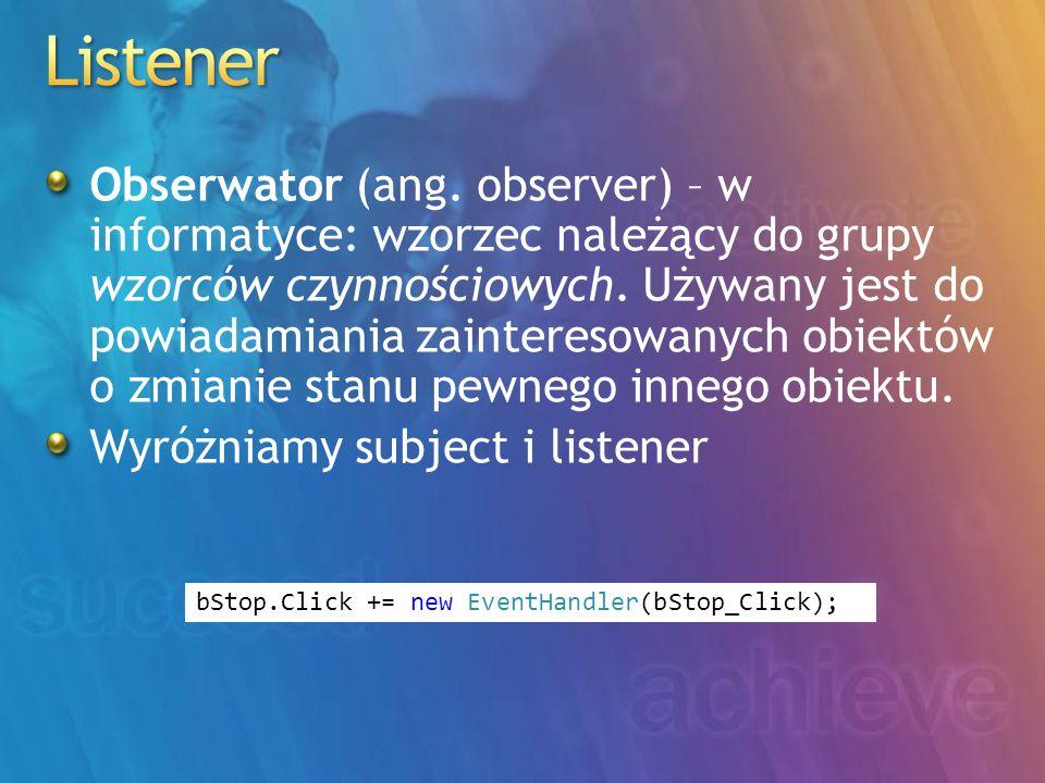 Obserwator (ang. observer) – w informatyce: wzorzec należący do grupy wzorców czynnościowych. Używany jest do powiadamiania zainteresowanych obiektów