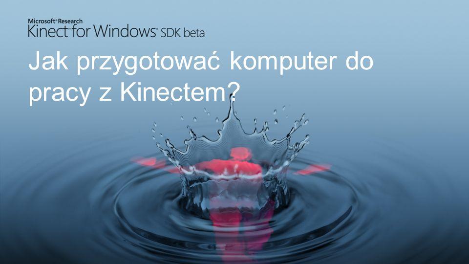 Wymagania sprzętowe: Komputer z procesorem co najmniej dual-core 2.66-GHz 2 GB RAM (rekomendowane 4 GB) Karta graficzna kompatybilna z Windows 7 i wspierająca DirectX 9.0c Kontroler Kinect wraz z zasilaczem