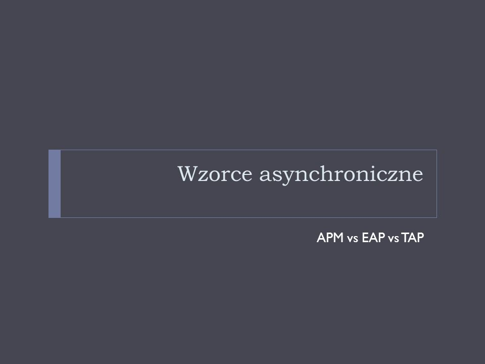 Wzorce asynchroniczne APM vs EAP vs TAP