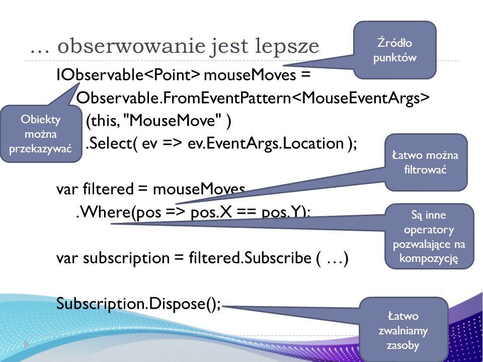 … obserwowanie jest lepsze IObservable mouseMoves = Observable.FromEventPattern (this,