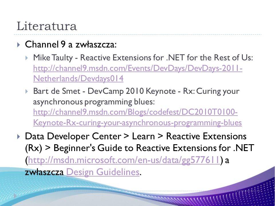 Literatura Channel 9 a zwłaszcza: Mike Taulty - Reactive Extensions for.NET for the Rest of Us: http://channel9.msdn.com/Events/DevDays/DevDays-2011-