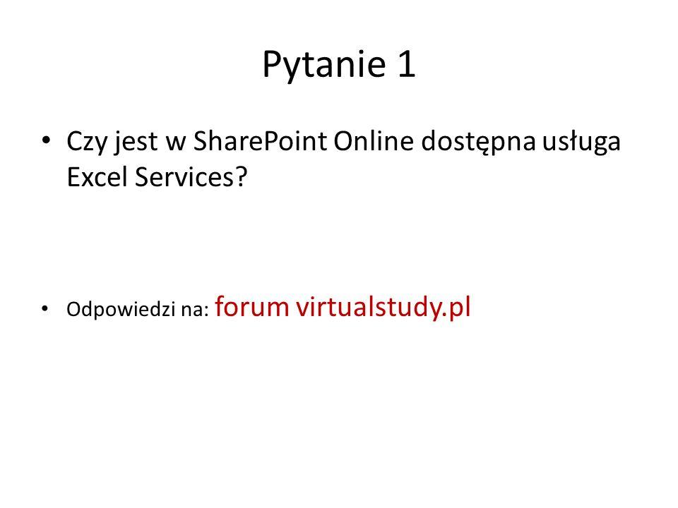 Pytanie 1 Czy jest w SharePoint Online dostępna usługa Excel Services? Odpowiedzi na: forum virtualstudy.pl