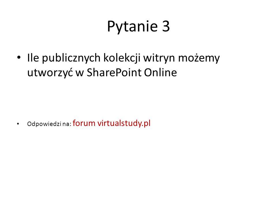 Pytanie 3 Ile publicznych kolekcji witryn możemy utworzyć w SharePoint Online Odpowiedzi na: forum virtualstudy.pl