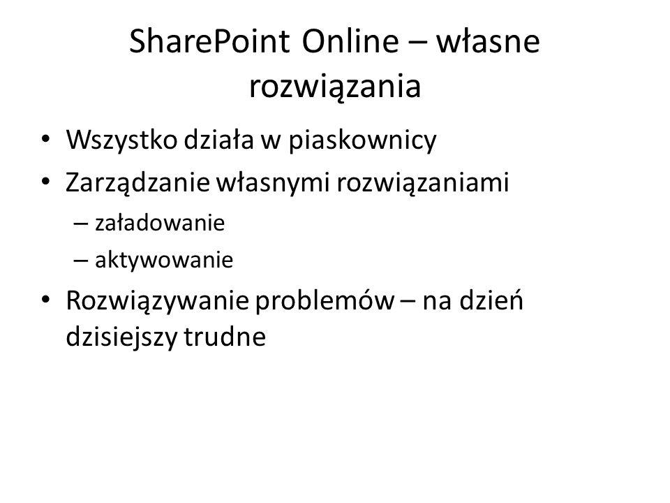 SharePoint Online – własne rozwiązania Wszystko działa w piaskownicy Zarządzanie własnymi rozwiązaniami – załadowanie – aktywowanie Rozwiązywanie prob