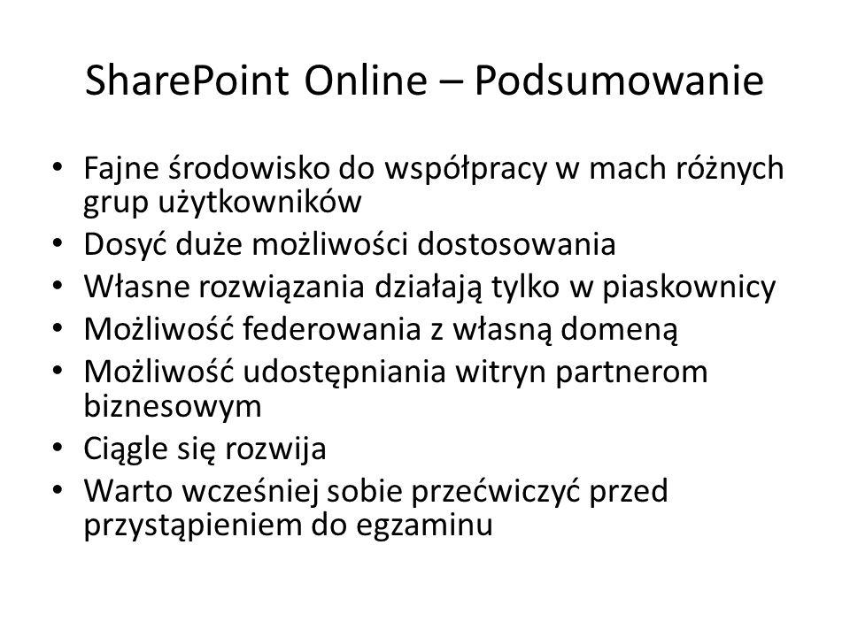 SharePoint Online – Podsumowanie Fajne środowisko do współpracy w mach różnych grup użytkowników Dosyć duże możliwości dostosowania Własne rozwiązania