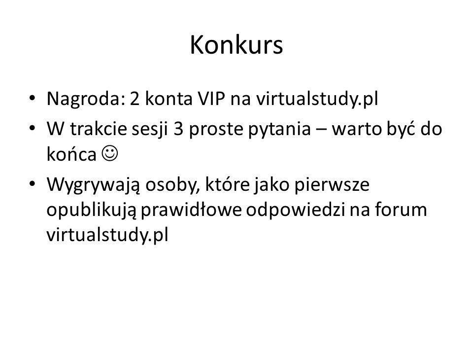 Konkurs Nagroda: 2 konta VIP na virtualstudy.pl W trakcie sesji 3 proste pytania – warto być do końca Wygrywają osoby, które jako pierwsze opublikują prawidłowe odpowiedzi na forum virtualstudy.pl