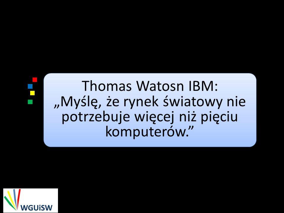 Thomas Watosn IBM: Myślę, że rynek światowy nie potrzebuje więcej niż pięciu komputerów. Thomas Watosn IBM: Myślę, że rynek światowy nie potrzebuje wi