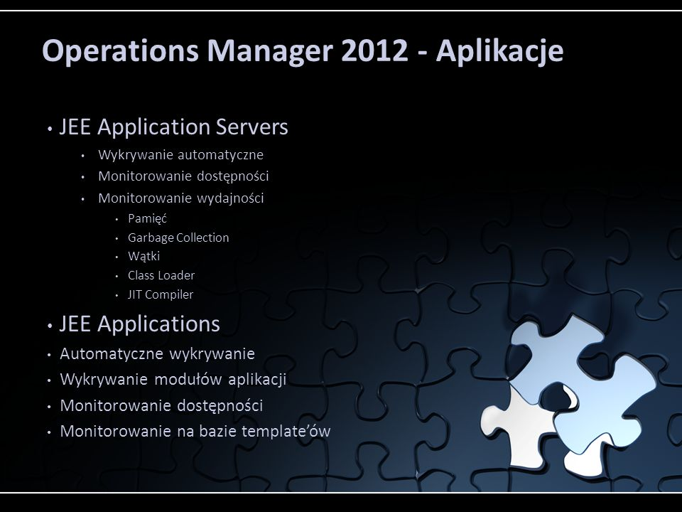 Operations Manager 2012 - Aplikacje JEE Application Servers Wykrywanie automatyczne Monitorowanie dostępności Monitorowanie wydajności Pamięć Garbage