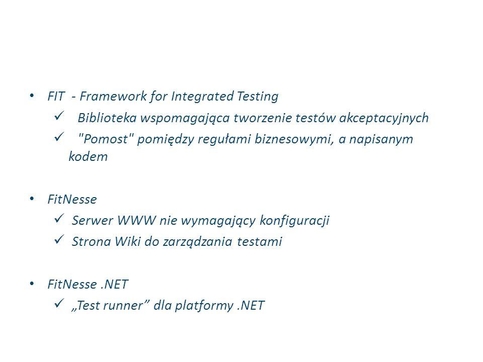 FIT - Framework for Integrated Testing Biblioteka wspomagająca tworzenie testów akceptacyjnych