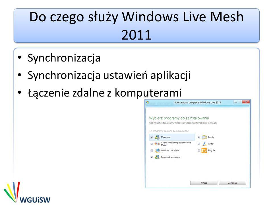 Do czego służy Windows Live Mesh 2011 Synchronizacja Synchronizacja ustawień aplikacji Łączenie zdalne z komputerami