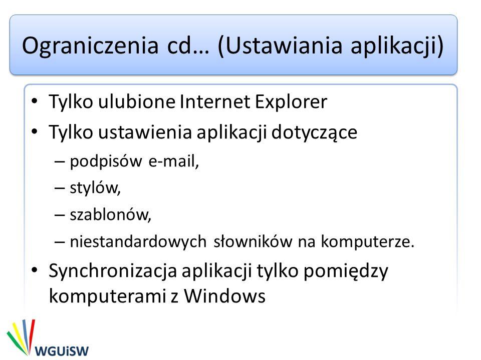 Ograniczenia cd… (Ustawiania aplikacji) Tylko ulubione Internet Explorer Tylko ustawienia aplikacji dotyczące – podpisów e-mail, – stylów, – szablonów, – niestandardowych słowników na komputerze.