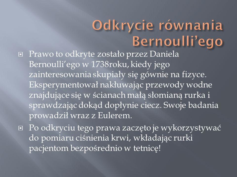 Prawo to odkryte zostało przez Daniela Bernoulliego w 1738roku, kiedy jego zainteresowania skupiały się gównie na fizyce. Eksperymentował nakłuwając p