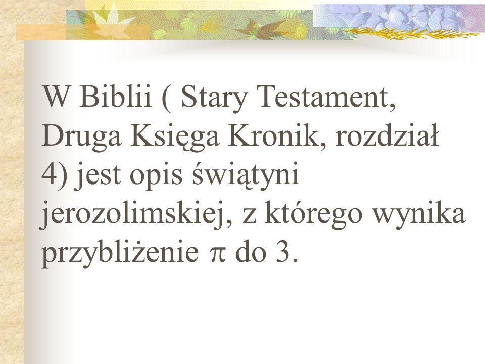 W Biblii ( Stary Testament, Druga Księga Kronik, rozdział 4) jest opis świątyni jerozolimskiej, z którego wynika przybliżenie do 3.