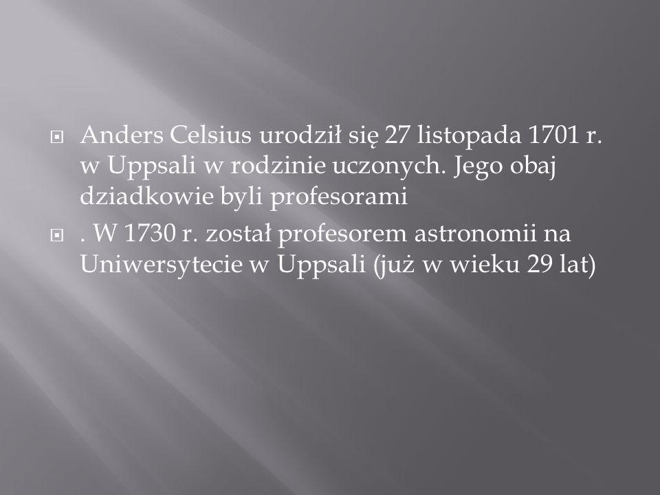 Anders Celsius urodził się 27 listopada 1701 r. w Uppsali w rodzinie uczonych.