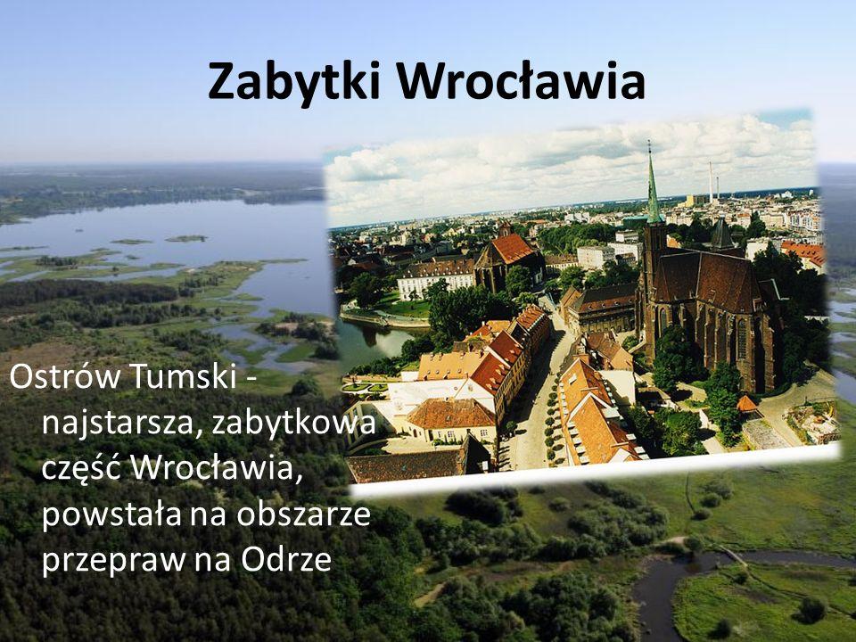 Zabytki Wrocławia Ostrów Tumski - najstarsza, zabytkowa część Wrocławia, powstała na obszarze przepraw na Odrze