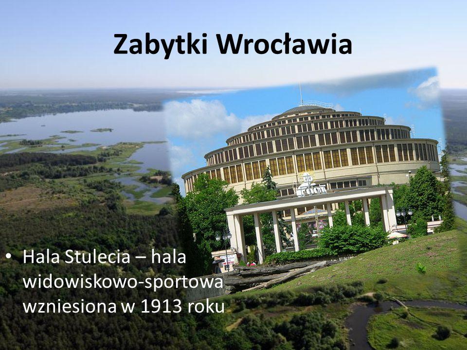 Zabytki Wrocławia Hala Stulecia – hala widowiskowo-sportowa wzniesiona w 1913 roku