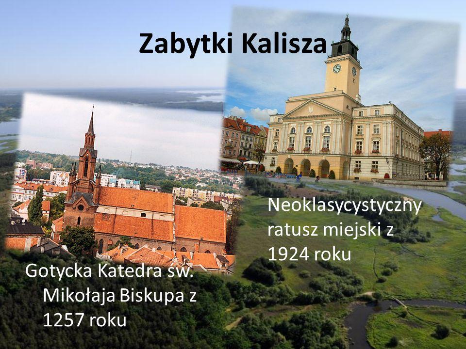 Zabytki Kalisza Gotycka Katedra św. Mikołaja Biskupa z 1257 roku Neoklasycystyczny ratusz miejski z 1924 roku