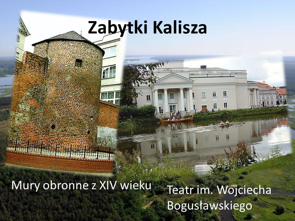 Zabytki Kalisza Mury obronne z XIV wieku Teatr im. Wojciecha Bogusławskiego