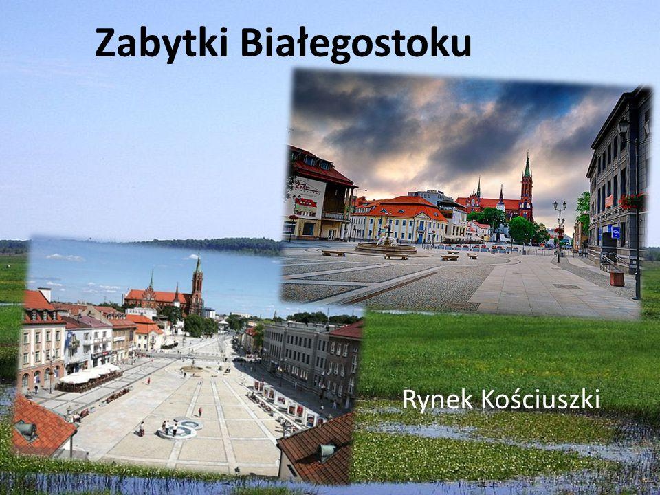 Zabytki Białegostoku Rynek Kościuszki