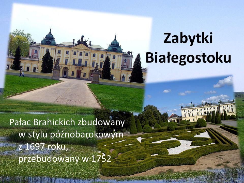 Zabytki Białegostoku Pałac Branickich zbudowany w stylu późnobarokowym z 1697 roku, przebudowany w 1752