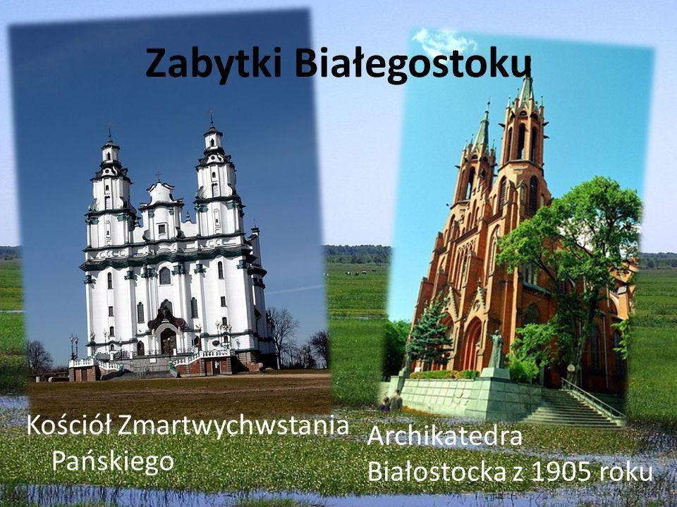 Zabytki Białegostoku Kościół Zmartwychwstania Pańskiego Archikatedra Białostocka z 1905 roku