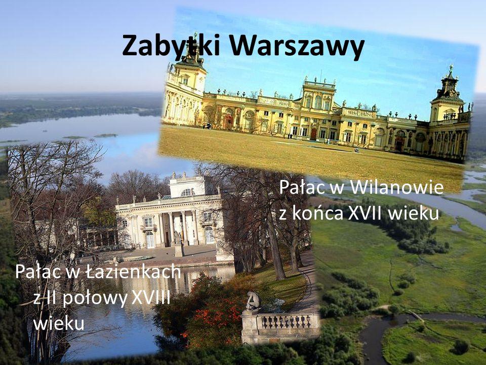 Zabytki Warszawy Pałac w Łazienkach z II połowy XVIII wieku Pałac w Wilanowie z końca XVII wieku