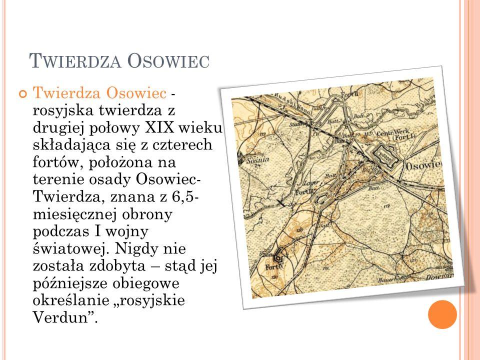 T WIERDZA O SOWIEC Twierdza Osowiec - rosyjska twierdza z drugiej połowy XIX wieku składająca się z czterech fortów, położona na terenie osady Osowiec