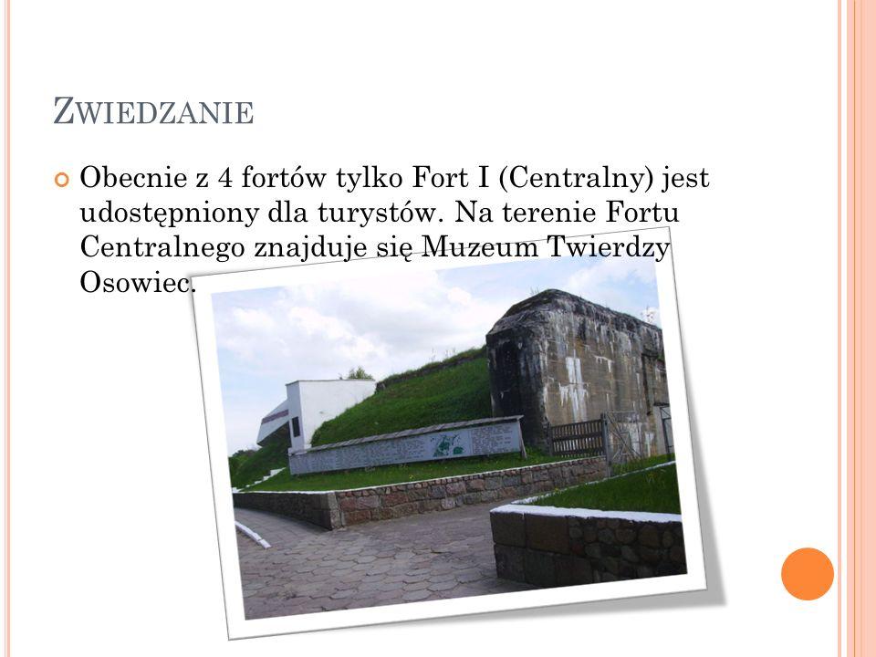 Z WIEDZANIE Obecnie z 4 fortów tylko Fort I (Centralny) jest udostępniony dla turystów. Na terenie Fortu Centralnego znajduje się Muzeum Twierdzy Osow