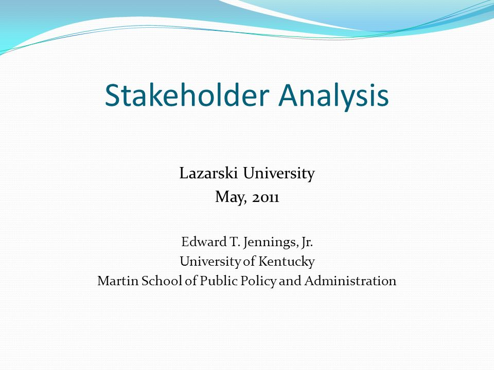 Stakeholder Analysis Lazarski University May, 2011 Edward T.