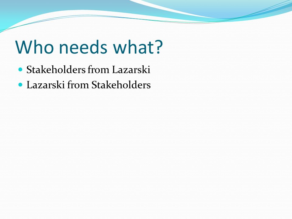 Who needs what Stakeholders from Lazarski Lazarski from Stakeholders